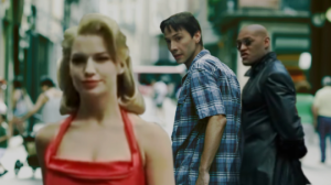 Were you listening to me, Neo? Or were you looking at the woman in the red dress?